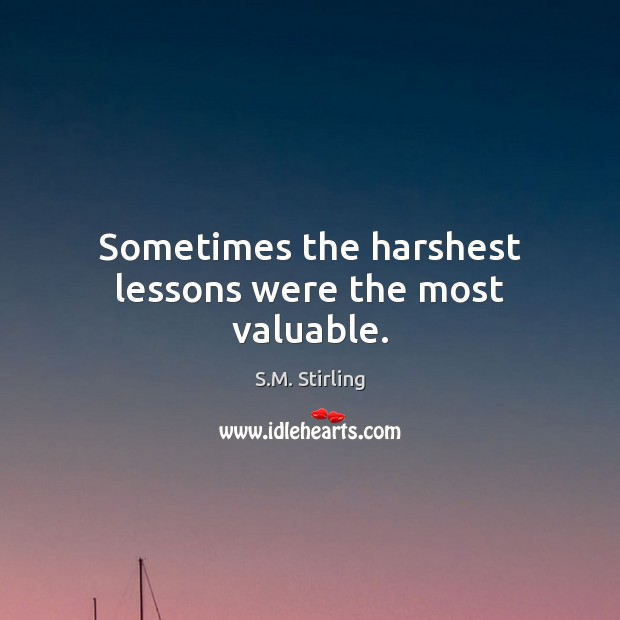 Sometimes the harshest lessons were the most valuable. Image