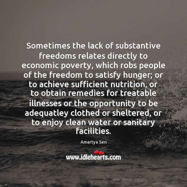 Sometimes the lack of substantive freedoms relates directly to economic poverty, which Image