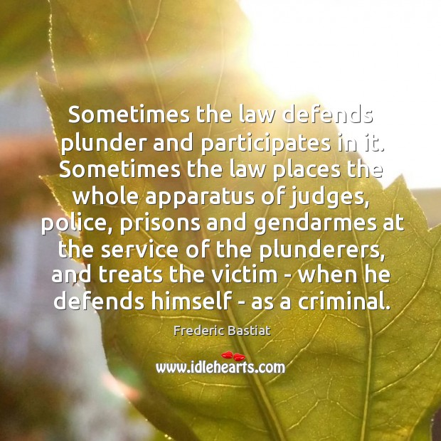Sometimes the law defends plunder and participates in it. Sometimes the law Image
