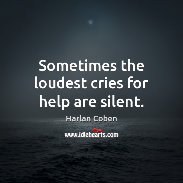 Image, Sometimes the loudest cries for help are silent.