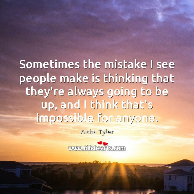 Image about Sometimes the mistake I see people make is thinking that they're always