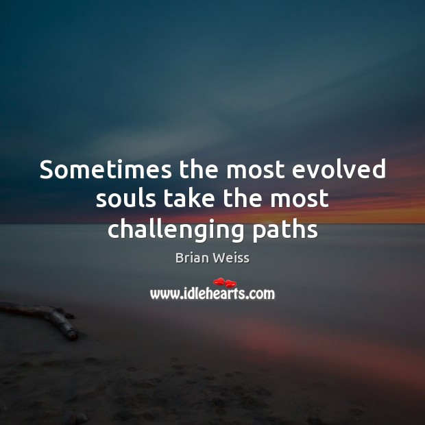 Sometimes the most evolved souls take the most challenging paths Image