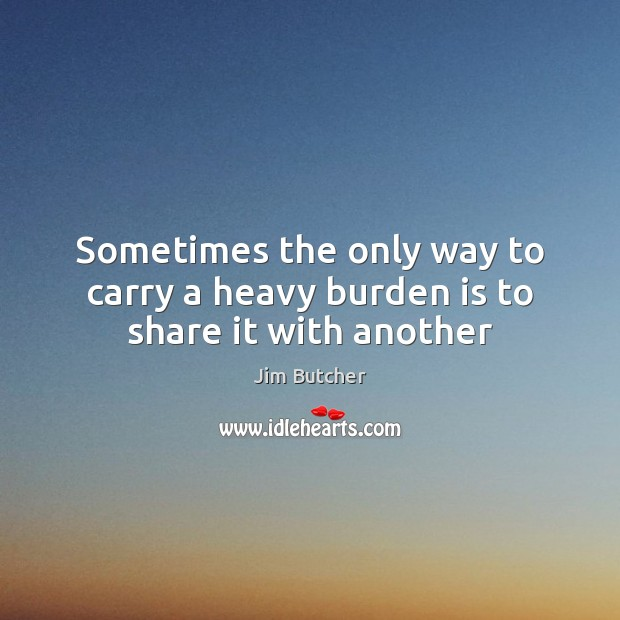 Image, Sometimes the only way to carry a heavy burden is to share it with another