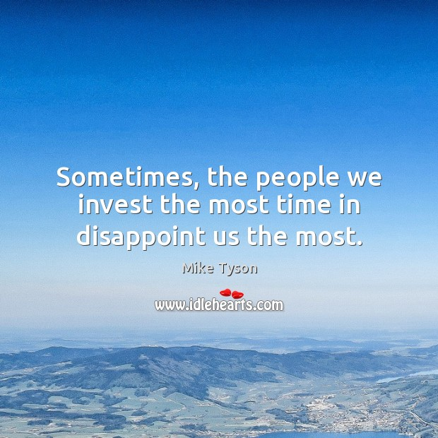 Sometimes, the people we invest the most time in disappoint us the most. Image