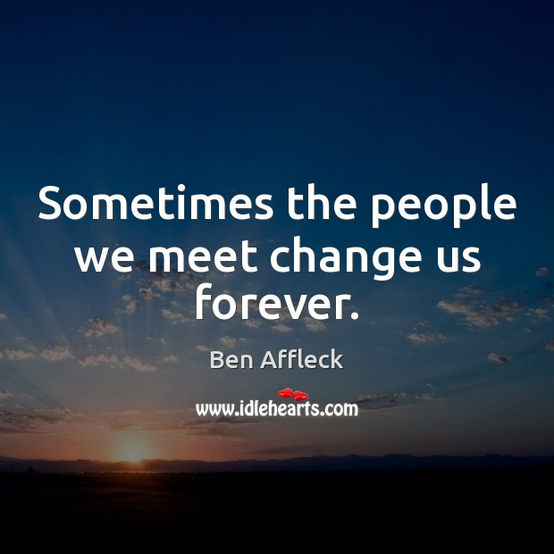 Sometimes the people we meet change us forever. Image