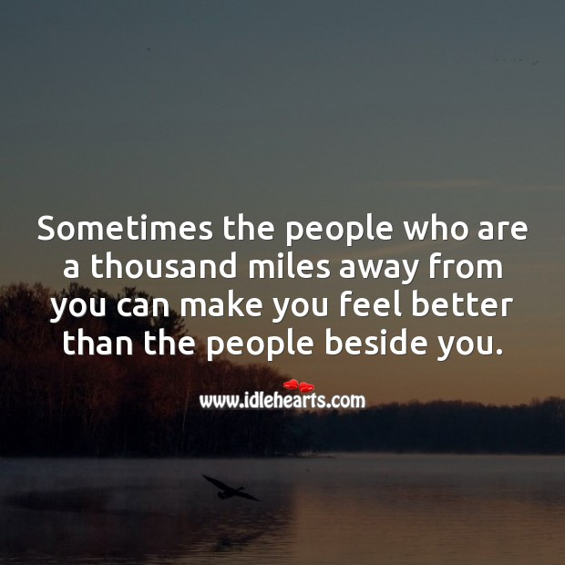 Sometimes the people who are a thousand miles away from you can make you feel better. Image