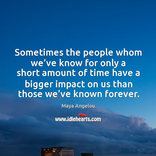 Image, Sometimes the people whom we've know for only a short amount of time have a bigger