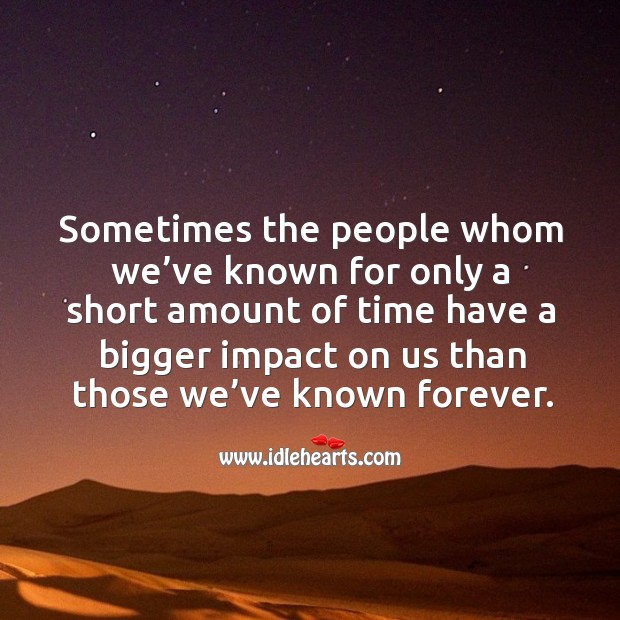 Sometimes the people whom we've known for only a short amount of time have Image