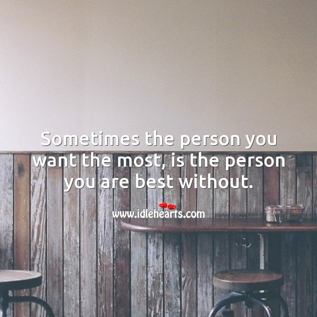 Image, Sometimes the person you want the most, is the person you are best without.