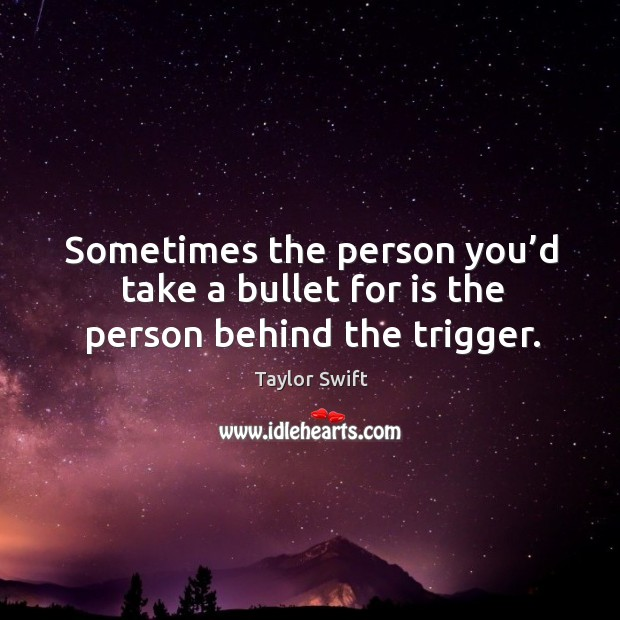 Sometimes the person you'd take a bullet for is the person behind the trigger. Image