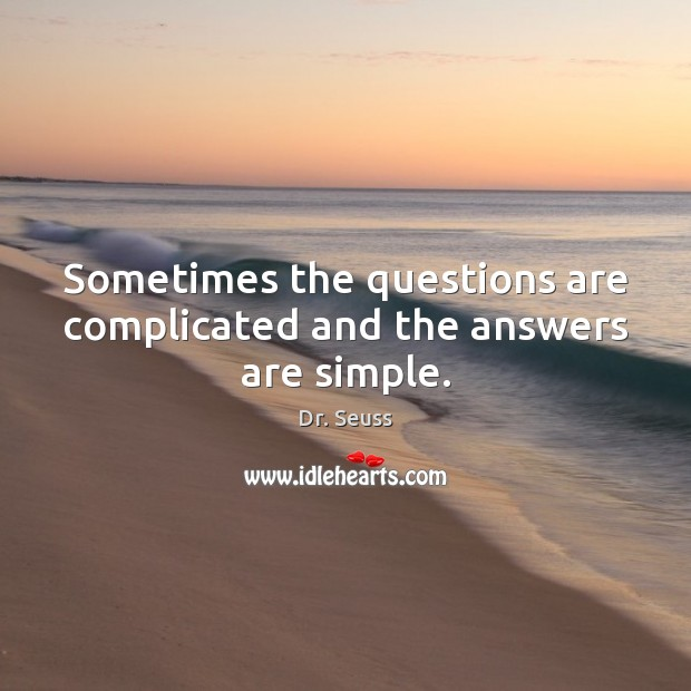 Sometimes the questions are complicated and the answers are simple. Image