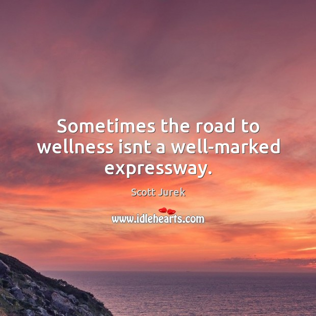Sometimes the road to wellness isnt a well-marked expressway. Image