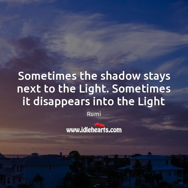 Sometimes the shadow stays next to the Light. Sometimes it disappears into the Light Image