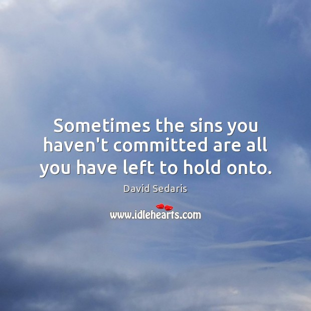 Sometimes the sins you haven't committed are all you have left to hold onto. Image