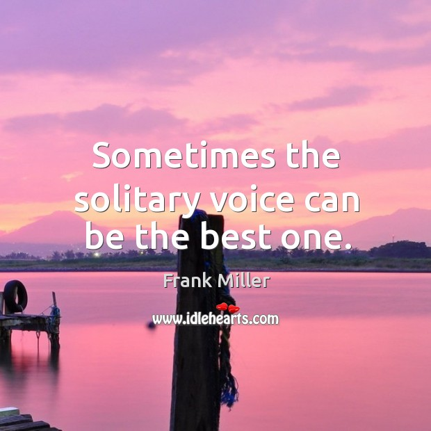 Sometimes the solitary voice can be the best one. Image