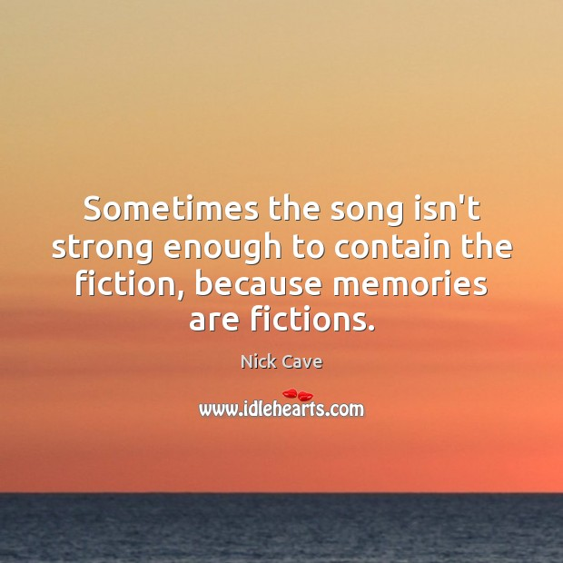Image, Sometimes the song isn't strong enough to contain the fiction, because memories
