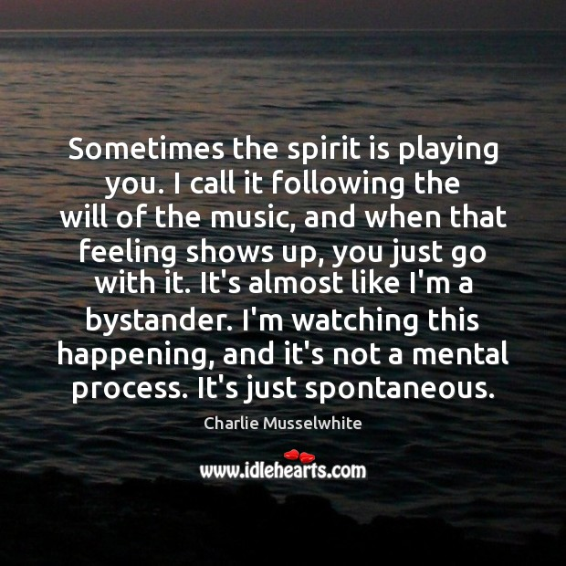 Sometimes the spirit is playing you. I call it following the will Image