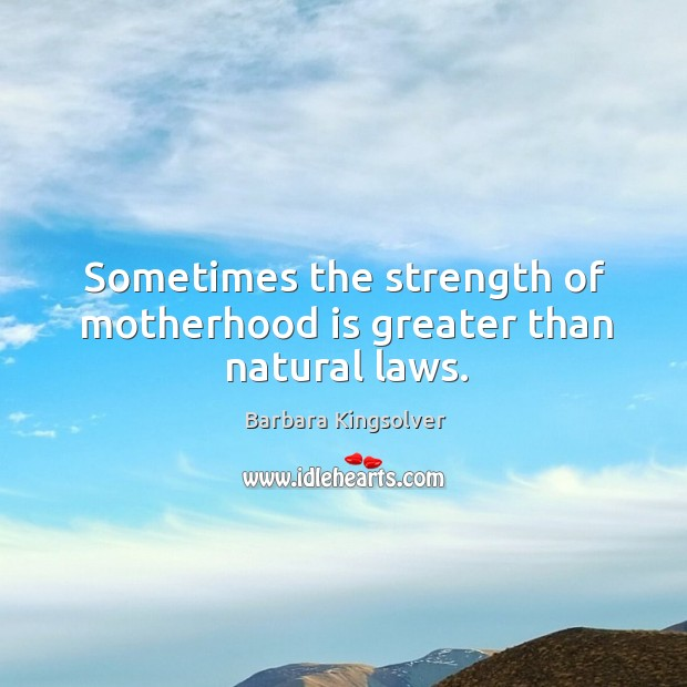 Sometimes the strength of motherhood is greater than natural laws. Motherhood Quotes Image