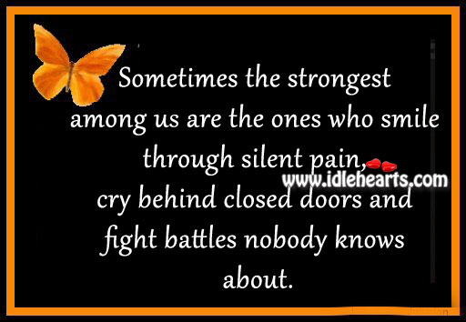 The Strongest Among Us Are The Ones Who Smile Through Silent Pain.