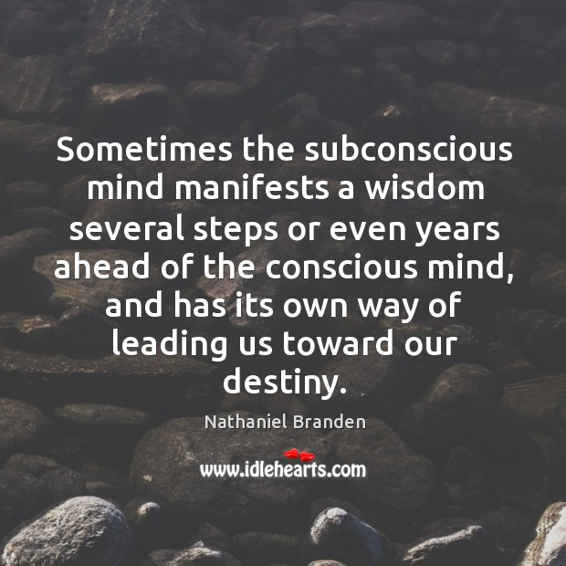 Image, Sometimes the subconscious mind manifests a wisdom several steps or even years