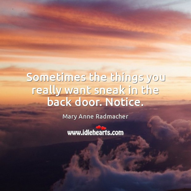 Sometimes the things you really want sneak in the back door. Notice. Image