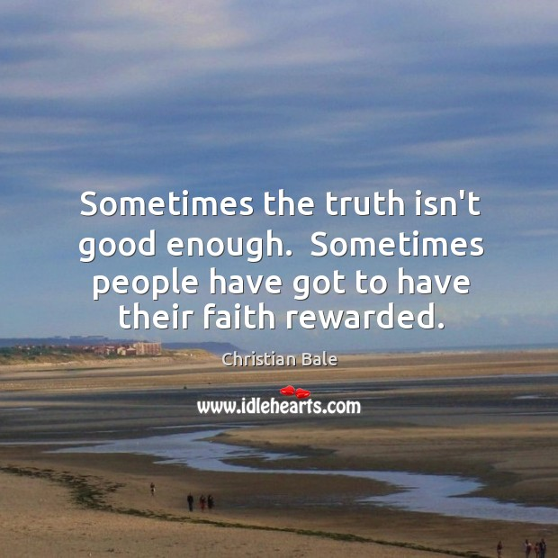 Sometimes the truth isn't good enough.  Sometimes people have got to have Image