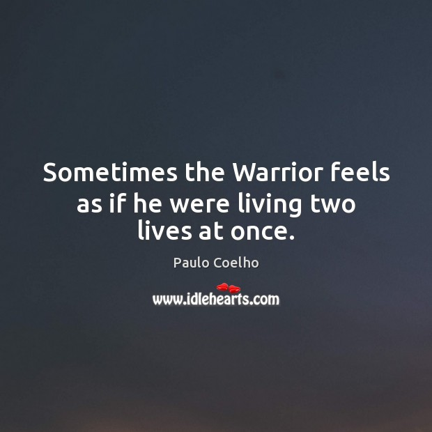 Image, Sometimes the Warrior feels as if he were living two lives at once.