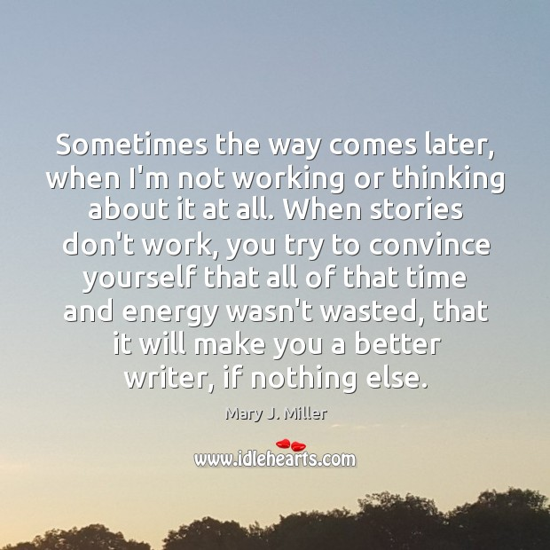 Sometimes the way comes later, when I'm not working or thinking about Image
