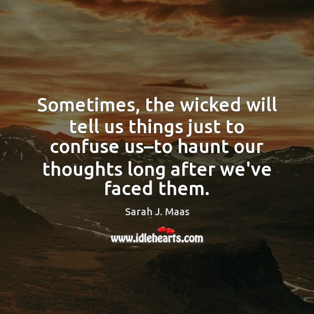 Sometimes, the wicked will tell us things just to confuse us–to Sarah J. Maas Picture Quote