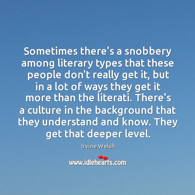 Sometimes there's a snobbery among literary types that these people don't really Image