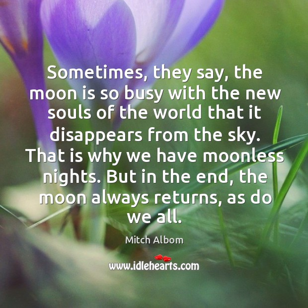 Sometimes, they say, the moon is so busy with the new souls Mitch Albom Picture Quote