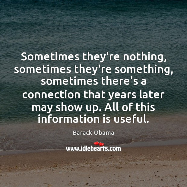 Sometimes they're nothing, sometimes they're something, sometimes there's a connection that years Image
