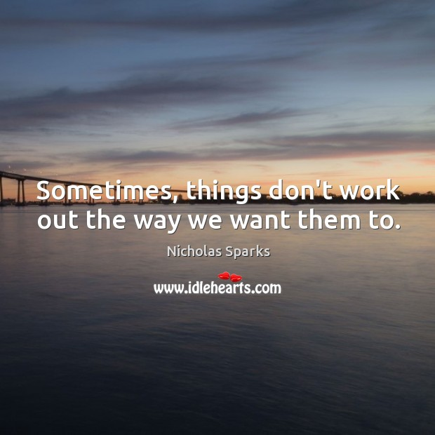 Sometimes, things don't work out the way we want them to. Image
