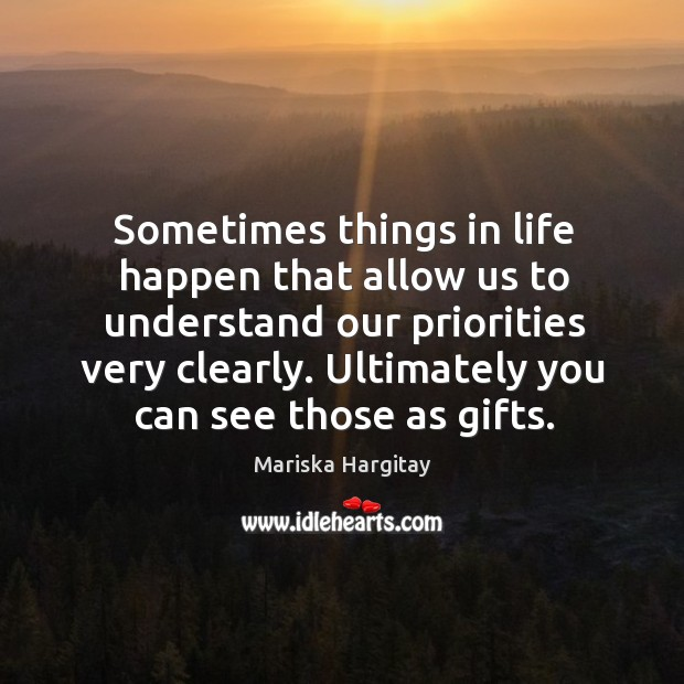Sometimes things in life happen that allow us to understand our priorities Mariska Hargitay Picture Quote