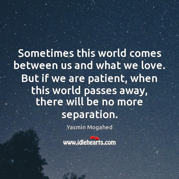 Image, Sometimes this world comes between us and what we love. But if