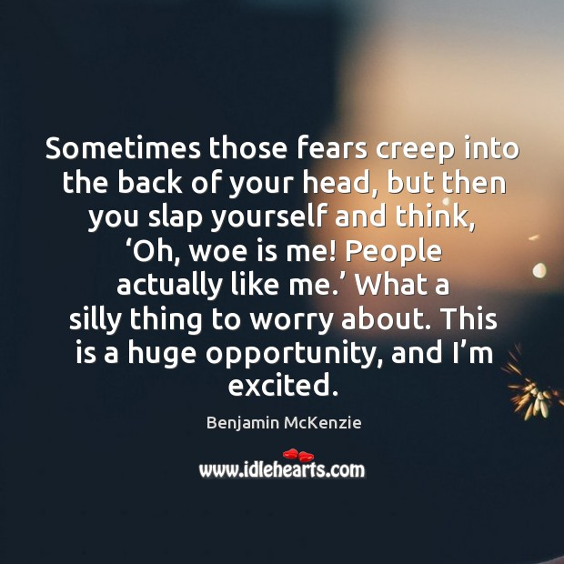 Sometimes those fears creep into the back of your head, but then you slap yourself and think Image