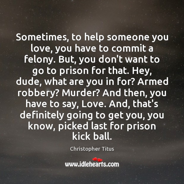 Image, Sometimes, to help someone you love, you have to commit a felony.