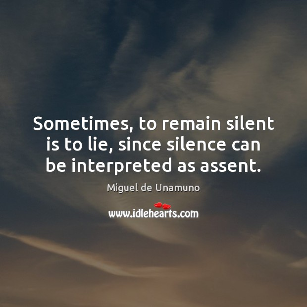 Sometimes, to remain silent is to lie, since silence can be interpreted as assent. Image