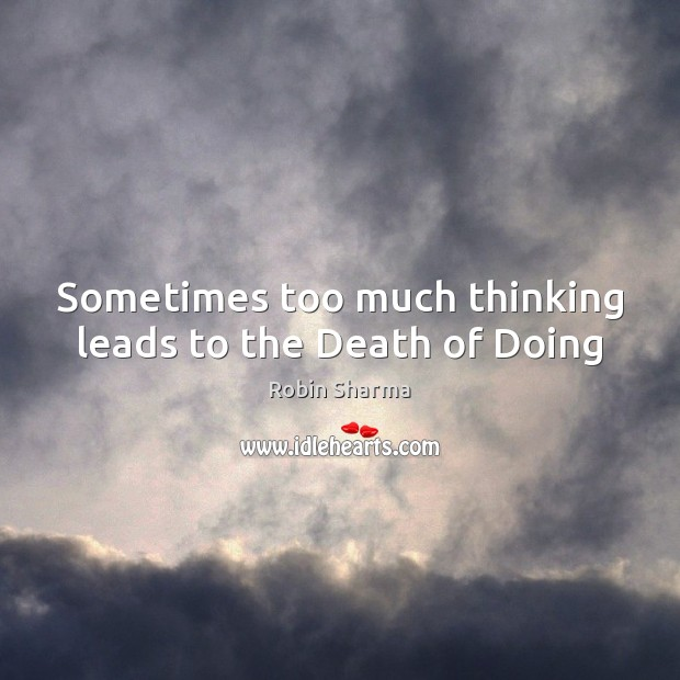 Image, Sometimes too much thinking leads to the Death of Doing