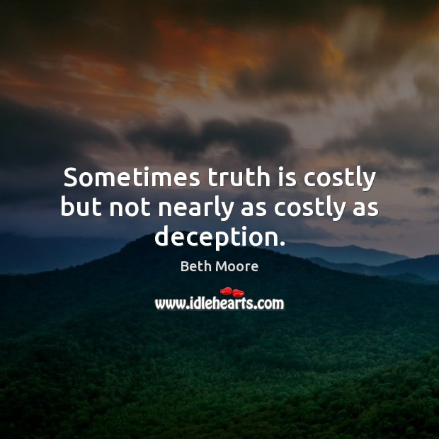 Sometimes truth is costly but not nearly as costly as deception. Image