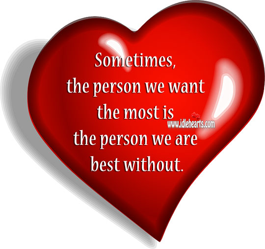 Image, Sometimes, the person we want the most is the one we are best without.
