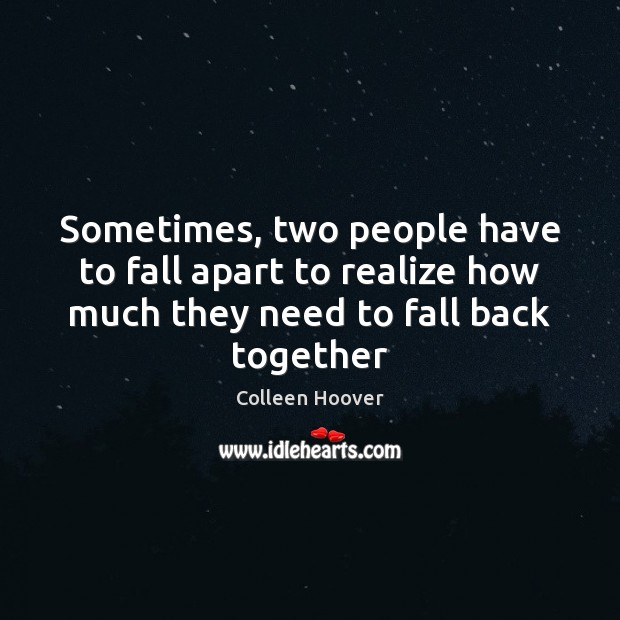 Image, Sometimes, two people have to fall apart to realize how much they need to fall back together.