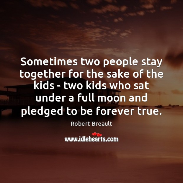 Sometimes two people stay together for the sake of the kids – Robert Breault Picture Quote