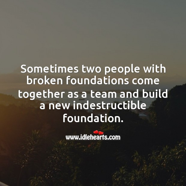 Sometimes two people with broken foundations come together as a team Team Quotes Image