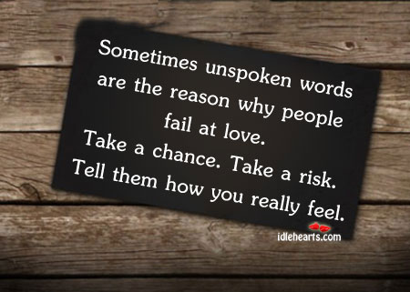 Sometimes Unspoken Words Are The Reason Why…