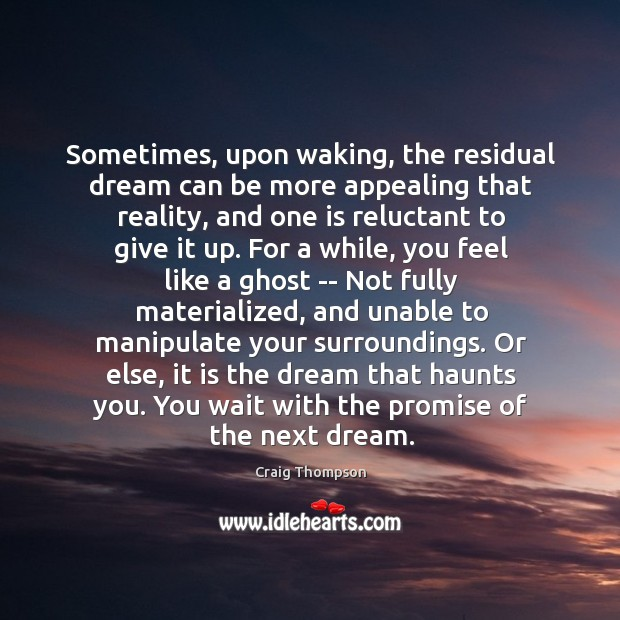Sometimes, upon waking, the residual dream can be more appealing that reality, Craig Thompson Picture Quote