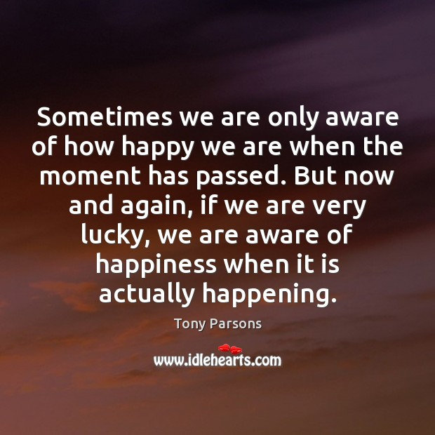 Image, Sometimes we are only aware of how happy we are when the