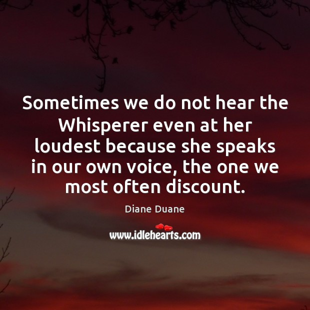 Sometimes we do not hear the Whisperer even at her loudest because Diane Duane Picture Quote