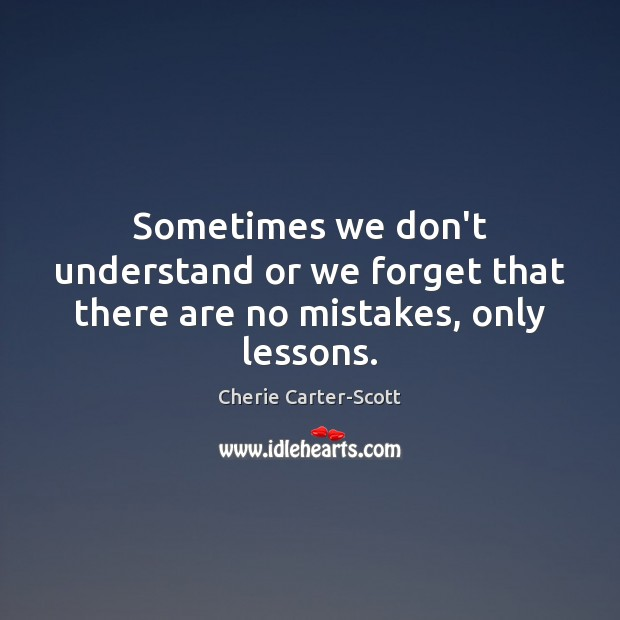 Image, Sometimes we don't understand or we forget that there are no mistakes, only lessons.