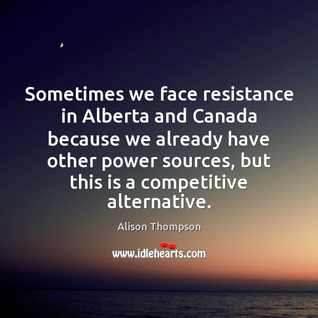 Image, Sometimes we face resistance in Alberta and Canada because we already have